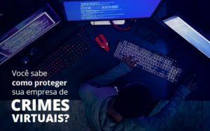 Como Proteger Sua Empresa De Crimes Virtuais - Organização Contábil Lawini