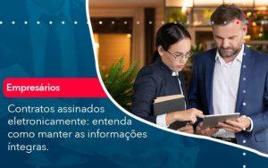 Contratos Assinados Eletronicamente Entenda Como Manter As Informacoes Integras 1 - Organização Contábil Lawini