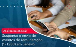 De Olho No E Social Suspenso O Envio De Eventos De Remuneracao S 1200 Em Janeiro - Organização Contábil Lawini