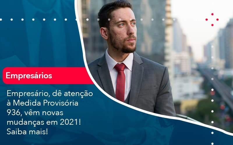Empresario De Atencao A Medida Provisoria 936 Vem Novas Mudancas Em 2021 Saiba Mais 1 - Organização Contábil Lawini