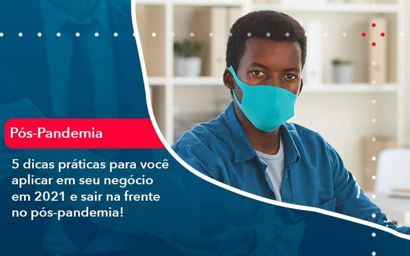 5 Dicas Práticas Para Você Aplicar Em Seu Negócio Em 2021 E Sair Na Frente No Pós Pandemia 1 - Organização Contábil Lawini