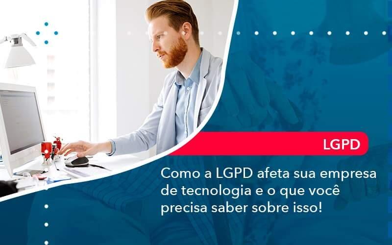 Como A Lgpd Afeta Sua Empresa De Tecnologia E O Que Voce Precisa Saber Sobre Isso 1 - Organização Contábil Lawini