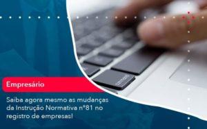 Saiba Agora Mesmo As Mudancas Da Instrucao Normativa N 81 No Registro De Empresas 1 - Organização Contábil Lawini