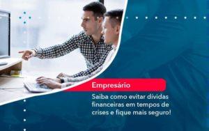 Saiba Como Evitar Dividas Financeiras Em Tempos De Crises E Fique Mais Seguro 1 - Organização Contábil Lawini