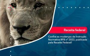 Confira As Mudancas Da Instrucao Normativa Rfb N 2022 Publicada Pela Receita Federal - Evolução Gestão Empresarial