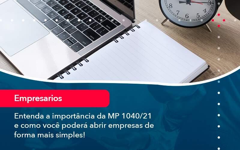 Entenda A Importancia Da Mp 1040 21 E Como Voce Podera Abrir Empresas De Forma Mais Simples - Evolução Gestão Empresarial