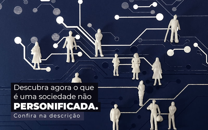 Descubra Agora O Que E Uma Sociedade Nao Personificada Post 1 - Evolução Gestão Empresarial