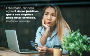 Empresario Conheca Agora 5 Riscos Juridicos Que A Sua Empres Pode Estar Correndo Post 2 - Evolução Gestão Empresarial