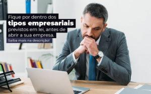 Fique Por Dentro Dos Tipos Empresariais Proevisto Em Lei Antes De Abrir A Sua Empresa Post - Evolução Gestão Empresarial