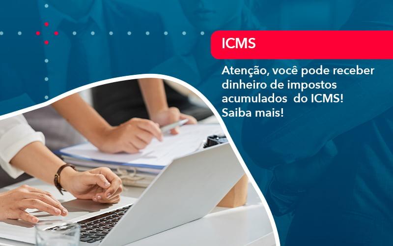 Atencao Voce Pode Receber Dinheiro De Impostos Acumulados Do Icms 1 - Evolução Gestão Empresarial