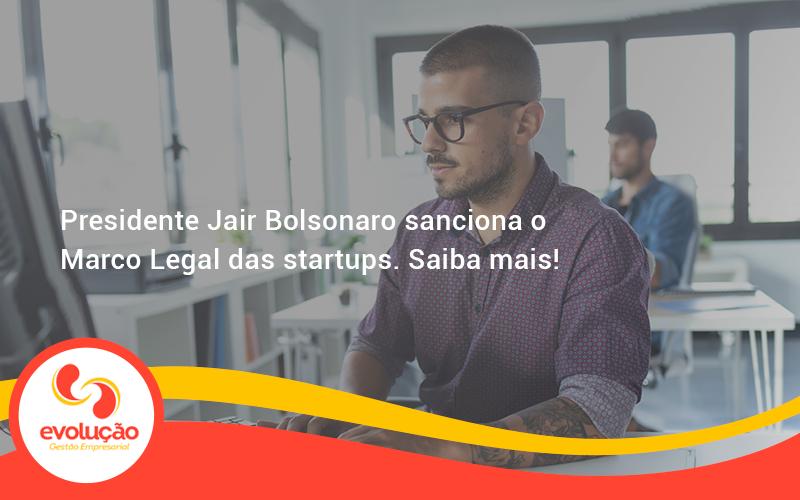 Presidente Jair Bolsonaro Sanciona O Marco Legal Das Startups. Saiba Mais Evolucao - Evolução Gestão Empresarial