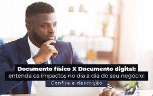 Documento Fisico X Documento Digital Entenda Os Impactos No Dia A Dia Do Seu Negocio Post 1 - Evolução Gestão Empresarial