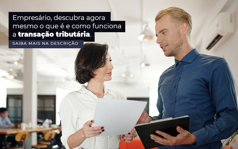 Empresario Descubra Agora Mesmo O Que E E Como Funciona A Transacao Tributaria Post 1 - Evolução Gestão Empresarial