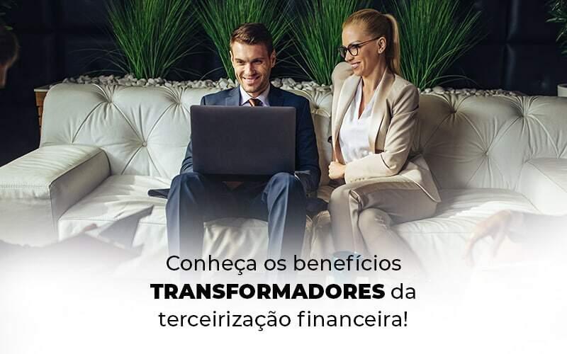 Conheca Os Beneficios Transformadores Da Terceirizacao Financeira Blog 1 - Evolução Gestão Empresarial