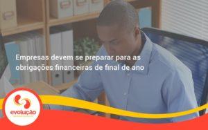 Empresas Devem Se Preparar Para As Obrigações Financeiras De Final De Ano Evolucao - Evolução Gestão Empresarial