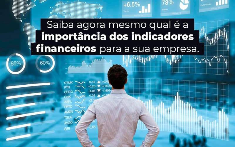 Saiba Agora Mesmo Qual E A Importancia Dos Indicadores Financeiros Para A Sua Empresa Blog 1 - Evolução Gestão Empresarial