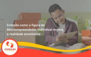 Entenda Como A Figura Do Microempreendedor Individual Mudou A Realidade Econômica. Evolucao - Evolução Gestão Empresarial
