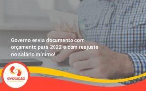 Governo Envia Documento Com Orçamento Para 2022 E Com Reajuste No Salário Mínimo! Evolucao - Evolução Gestão Empresarial