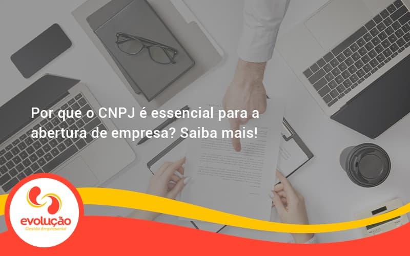 Por Que O Cnpj é Essencial Para A Abertura De Empresa Evolucao - Evolução Gestão Empresarial