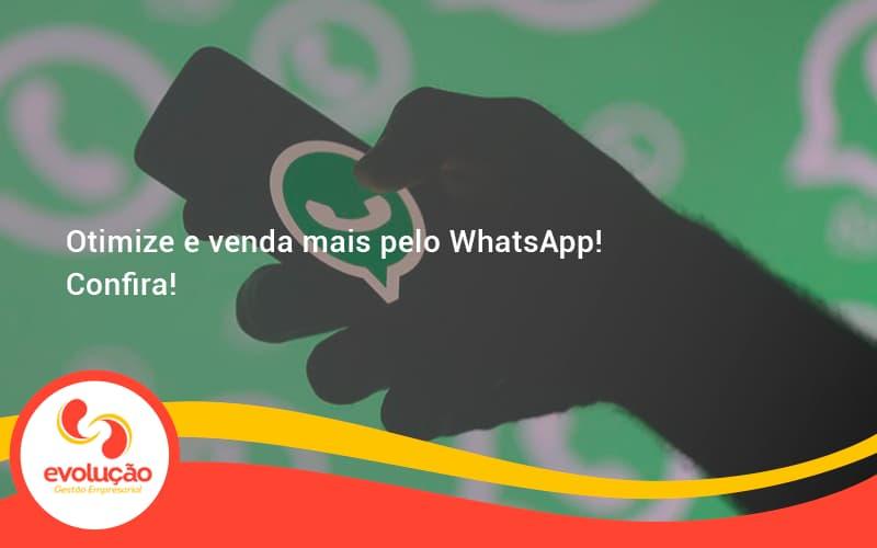 Otimize E Venda Mais Pelo Whatsapp Confira Evolucao - Evolução Gestão Empresarial